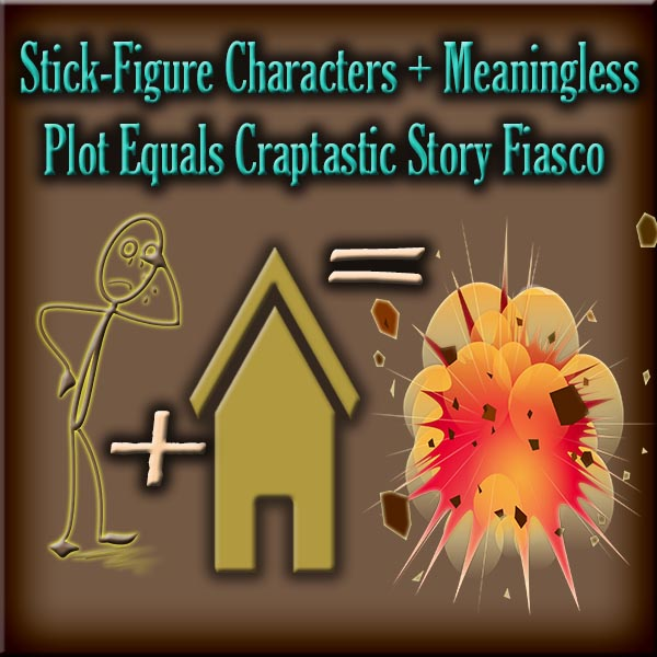 """Stick-Figure Characters"" plus ""Meaningless Plot"" equals a huge Craptastic Story Fiasco"